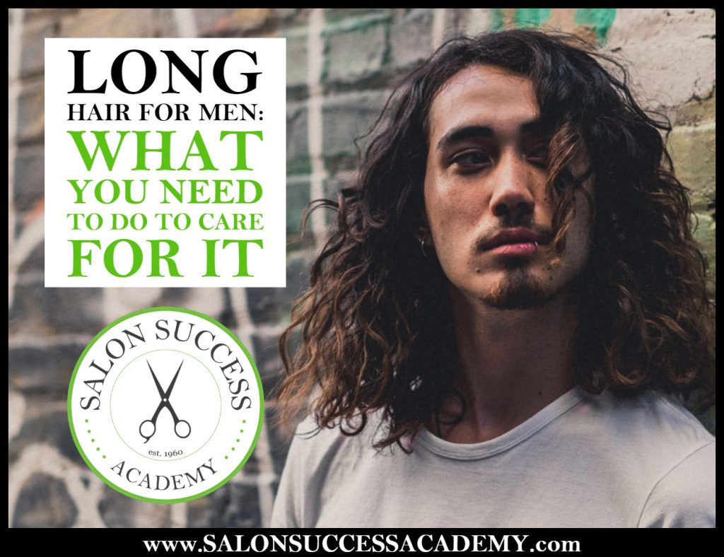 Long Hair For Men What You Need To Do To Care For It Salon Success Academy